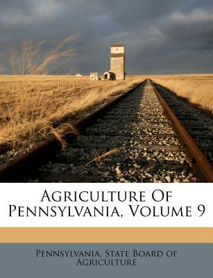 Agriculture of Pennsylvania, Volume 9