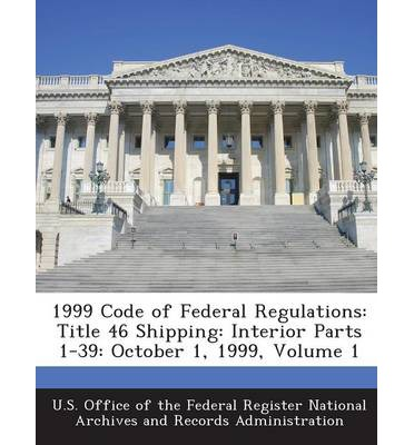 1999 Code of Federal Regulations : Title 46 Shipping: Interior Parts 1-39: October 1, 1999, Volume 1