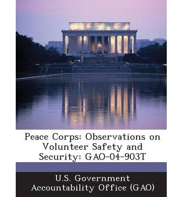 Peace Corps : Observations on Volunteer Safety and Security: Gao-04-903t