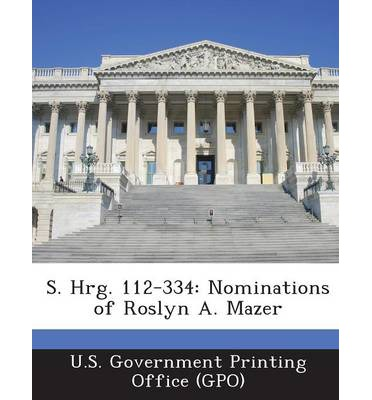 S. Hrg. 112-334 : Nominations of Roslyn A. Mazer