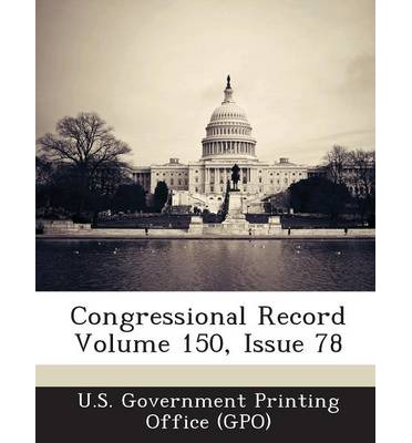 Congressional Record Volume 150, Issue 78
