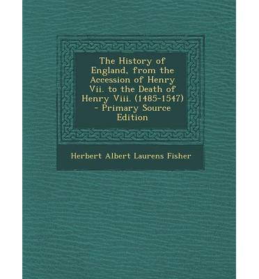 The History of England, from the Accession of Henry VII. to the Death of Henry VIII. (1485-1547) - Primary Source Edition