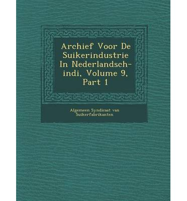 Archief Voor de Suikerindustrie in Nederlandsch-Indi, Volume 9, Part 1