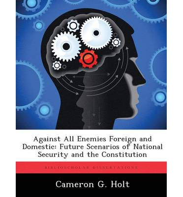 Against All Enemies Foreign and Domestic : Future Scenarios of National Security and the Constitution