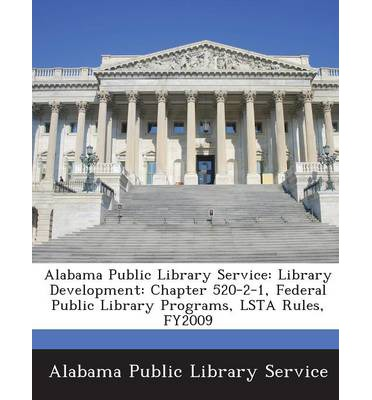 Alabama Public Library Service : Library Development: Chapter 520-2-1, Federal Public Library Programs, Lsta Rules, Fy2009