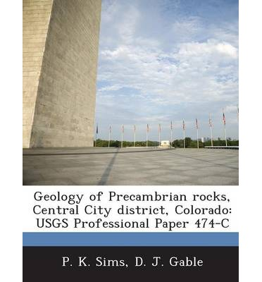 Geology of Precambrian Rocks, Central City District, Colorado : Usgs Professional Paper 474-C