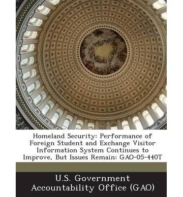 Homeland Security : Performance of Foreign Student and Exchange Visitor Information System Continues to Improve, But Issues Remain: Gao-05
