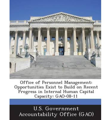 Office of Personnel Management : Opportunities Exist to Build on Recent Progress in Internal Human Capital Capacity: Gao-08-11