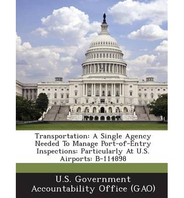 Transportation : A Single Agency Needed to Manage Port-Of-Entry Inspections: Particularly at U.S. Airports: B-114898
