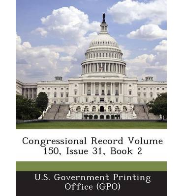 Congressional Record Volume 150, Issue 31, Book 2