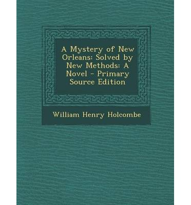 A Mystery of New Orleans : Solved by New Methods: A Novel