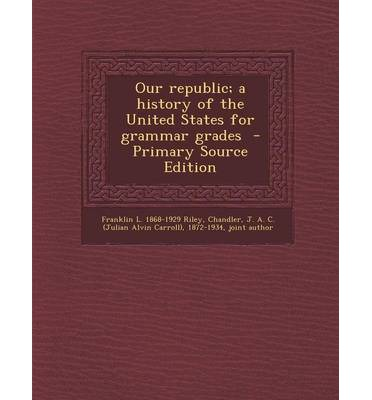 Our Republic; A History of the United States for Grammar Grades - Primary Source Edition