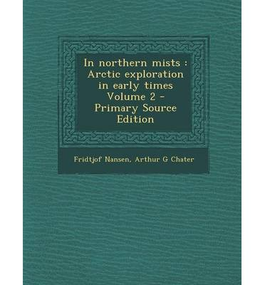 In Northern Mists : Arctic Exploration in Early Times Volume 2