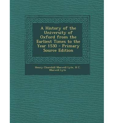 History of the University of Oxford from the Earliest Times to the Year 1530