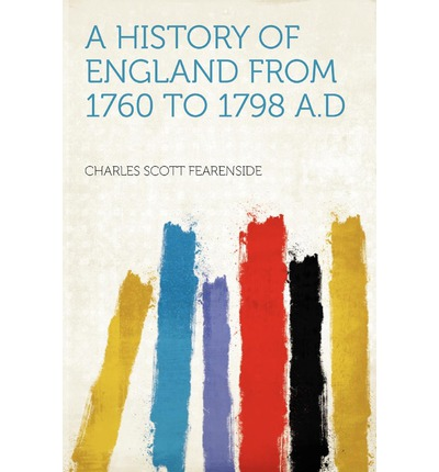 A History of England from 1760 to 1798 A.D