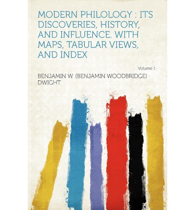 Modern Philology : Its Discoveries, History, and Influence. with Maps, Tabular Views, and Index Volume 1