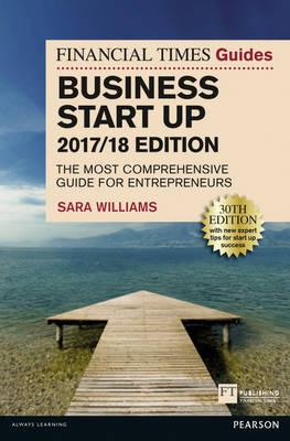 The Financial Times Guide to Business Start Up 2017/18 : The Most Comprehensive Guide for Entrepreneurs