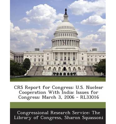 Crs Report for Congress : U.S. Nuclear Cooperation with India: Issues for Congress: March 3, 2006 - Rl33016
