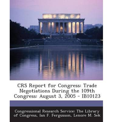 Crs Report for Congress : Trade Negotiations During the 109th Congress: August 3, 2005 - Ib10123