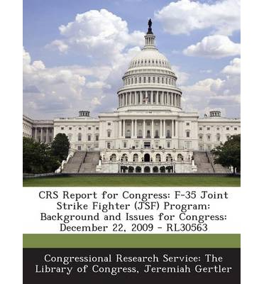 Crs Report for Congress : F-35 Joint Strike Fighter (Jsf) Program: Background and Issues for Congress: December 22, 2009 - Rl30563