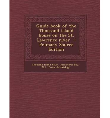 Guide Book of the Thousand Island House on the St. Lawrence River - Primary Source Edition