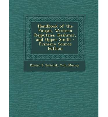 Handbook of the Punjab, Western Rajputana, Kashmir, and Upper Sindh - Primary Source Edition