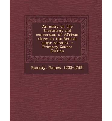 an essay on the treatment and conversion of african slaves Buy an essay on the treatment and conversion of african slaves in the british sugar colonies (cambridge library collection - slavery and abolition) by james ramsay (isbn: 9781108059947) from amazon's book store everyday low prices and free delivery on eligible orders.
