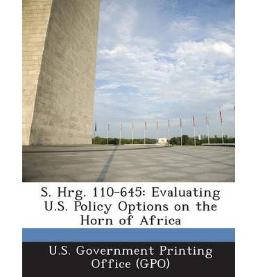 S. Hrg. 110-645 : Evaluating U.S. Policy Options on the Horn of Africa