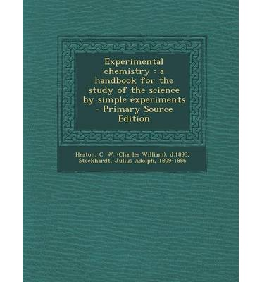 Experimental Chemistry : A Handbook for the Study of the Science by Simple Experiments - Primary Source Edition