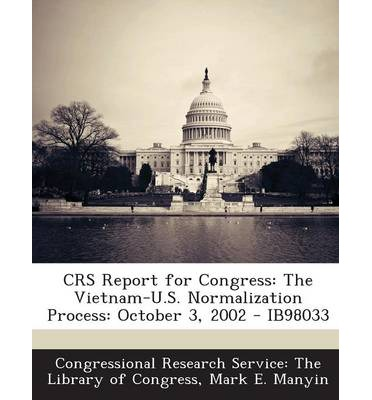 Crs Report for Congress : The Vietnam-U.S. Normalization Process: October 3, 2002 - Ib98033