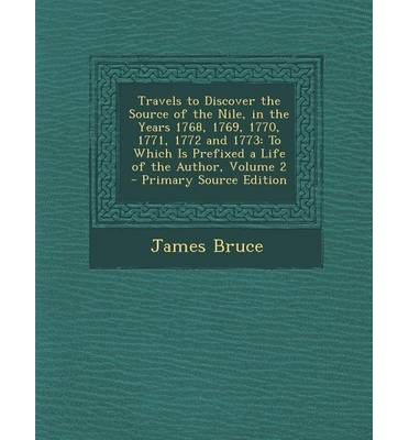 Travels to Discover the Source of the Nile, in the Years 1768, 1769, 1770, 1771, 1772 and 1773 : To Which Is Prefixed a Life of the Author, Volume 2 -