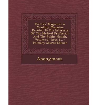 Doctors' Magazine : A Monthly Magazine Devoted to the Interests of the Medical Profession and the Public Health, Volume 3, Issue 1...
