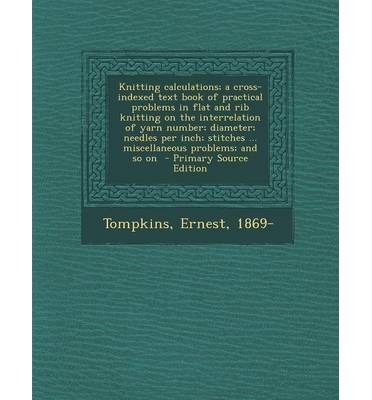 Knitting Number Of Stitches Per Inch : Knitting Calculations; A Cross-Indexed Text Book of Practical Problems in Fla...