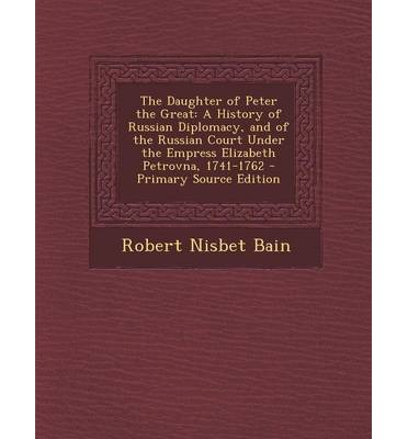 The daughter of peter the great a history of russian diplomacy and