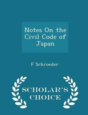 Ebook in italiano téléchargement gratuit Notes on the Civil Code of Japan - Scholars Choice Edition in French PDF by F Schroeder