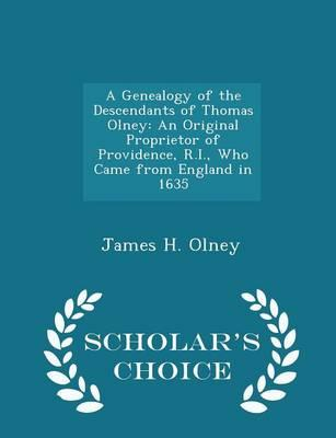 A Genealogy of the Descendants of Thomas Olney : An Original Proprietor of Providence, R.I., Who Came from England in 1635 - Scholar's Choice Edition
