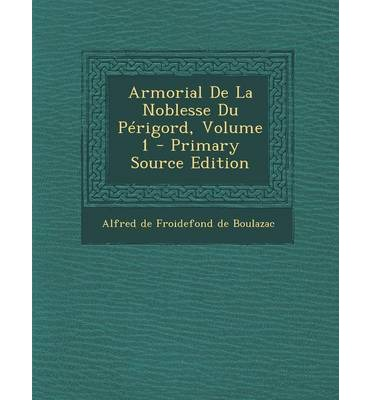 Armorial de La Noblesse Du Perigord, Volume 1 - Primary Source Edition