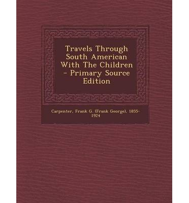 Travels Through South American with the Children - Primary Source Edition