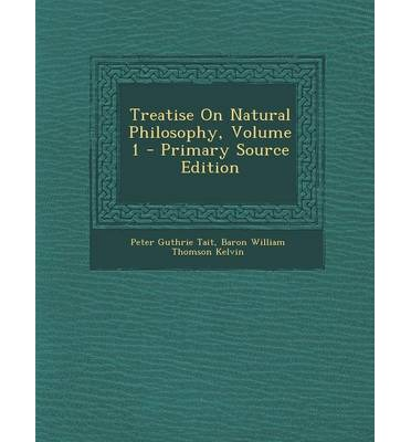 Treatise on Natural Philosophy, Volume 1 - Primary Source Edition
