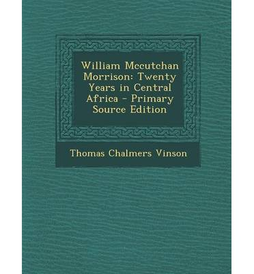 William McCutchan Morrison : Twenty Years in Central Africa - Primary Source Edition