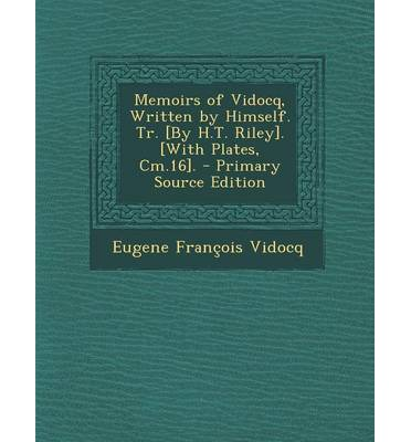 Memoirs of Vidocq, Written by Himself. Tr. [By H.T. Riley]. [With Plates, CM.16]. - Primary Source Edition