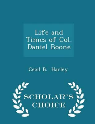 Life and Times of Col. Daniel Boone - Scholar's Choice Edition