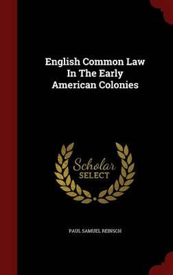 Free ebook downloads from google English Common Law in the Early American Colonies by Paul Samuel Reinsch 129684739X en français PDF RTF DJVU
