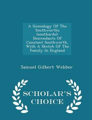 A Genealogy of the Southworths (Southards) : Descendants of Constant Southworth, with a Sketch of the Family in England - Scholar's Choice Edition