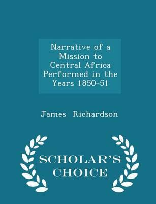 Narrative of a Mission to Central Africa Performed in the Years 1850-51 - Scholar's Choice Edition