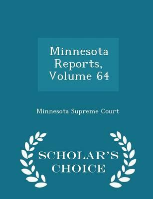 Minnesota Reports, Volume 64 - Scholar's Choice Edition