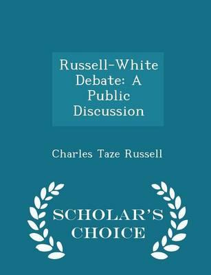 Russell-White Debate : A Public Discussion - Scholar's Choice Edition