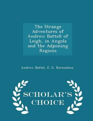 The Strange Adventures of Andrew Battell of Leigh, in Angola and the Adjoining Regions - Scholar's Choice Edition