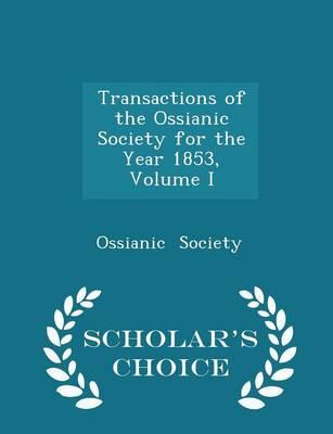 Transactions of the Ossianic Society for the Year 1853, Volume I - Scholar's Choice Edition