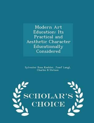 Modern Art Education : Its Practical and Aesthetic Character Educationally Considered - Scholar's Choice Edition
